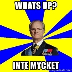 King of Sweden - Whats up? inte mycket