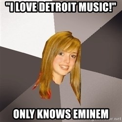 """Musically Oblivious 8th Grader - """"I LOVE DETROIT MUSIC!"""" ONLY KNOWS EMINEM"""