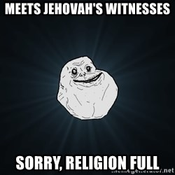 Forever Alone - meets jehovah's witnesses sorry, religion full