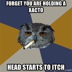 Art Student Owl - forget you are holding a xacto Head starts to itch