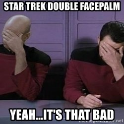 Doublefacepalm - Star Trek Double Facepalm Yeah...it's that bad