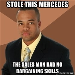Successful Black Man - stole this mercedes the sales man had no BARGAINing skills