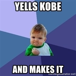 Success Kid - yells kobe and makes it