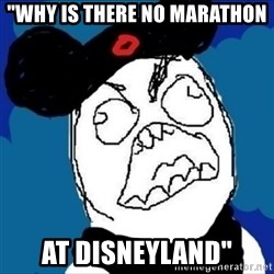 "runDisney Rage - ""Why is there no marathon at disneyland"""