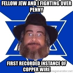 Advice Jew - Fellow Jew and I fighting over penny first recorded instance of copper wire
