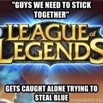 "League of legends - ""Guys we need to stick together"" Gets caught alone trying to steal blue"