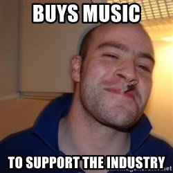 Good Guy Greg - buys music to support the industry