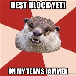 Fresh Meat Otter - BEST BLOCK YET! On My teams Jammer