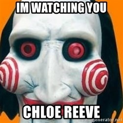 Jigsaw from saw evil - Im watching you chloe reeve