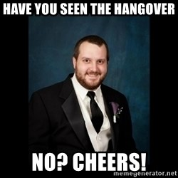 Date Rape Dave - Have you seen the hangover No? cheers!
