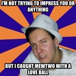 Johnny the Badass - i'm not trying to impress you or anything but i caught mewtwo with a love ball