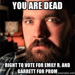 Dating Site Killer - you are dead right to vote for emily r. and garrett for prom