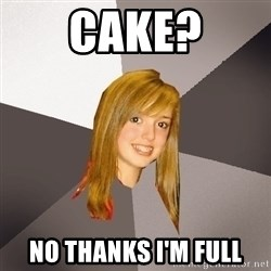 Musically Oblivious 8th Grader - Cake? no thanks i'm full
