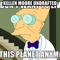 I Dont Want To Live On This Planet Anymore - Kellen Moore Undrafted