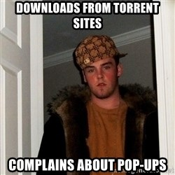 Scumbag Steve - downloads from torrent sites complains about pop-ups