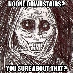 Shadowlurker - Noone Downstairs? You sure about that?