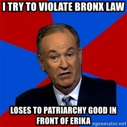 Bill O'Reilly Proves God - I try to violate bronx law loses to patriarchy good in front of erika
