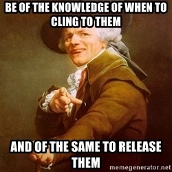 Joseph Ducreux - Be of the knowledge of when to cling to them and of the same to release them