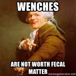 Joseph Ducreux - Wenches Are not worth fecal matter