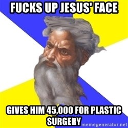 God - fucks up jesus' face gives him 45,000 for plastic surgery