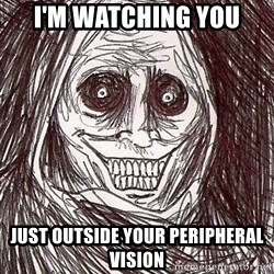 Shadowlurker - i'M WATCHING YOU just outside your peripheral vision