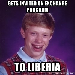 Bad Luck Brian - gets invited on exchange program to liberia