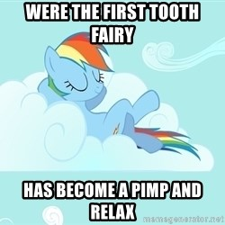 My Little Pony - were the first tooth fairy has become a pimp and relax