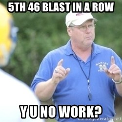 "Coach ""Dick"" Dakosty - 5th 46 blast in a row y u no work?"