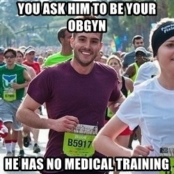 Ridiculously photogenic guy (Zeddie) - You ask him to be your OBGYN he has no medical training