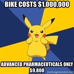 Pokemon Logic  - bike costs $1,000,000 advanced pharmaceuticals only $9,800