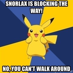 Pokemon Logic  - snorlax is blocking the way! no, you can't walk around
