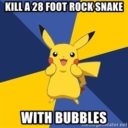 Pokemon Logic  - kill a 28 foot rock snake with bubbles