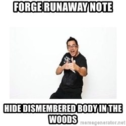 SteveSays - forge runaway note hide dismembered body in the woods