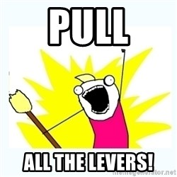 All the things - pull all the levers!