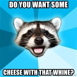Lame Pun Coon - DO you want some Cheese with that whine?