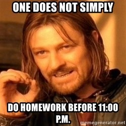 One Does Not Simply - one does not simply do homework before 11:00 P.m.