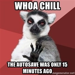 Chill Out Lemur - whoa chill the autosave was only 15 minutes ago
