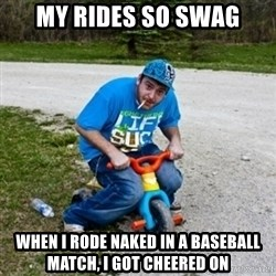 Thug Life on a Trike - my rides so swag when i rode naked in a baseball match, i got CHEERED on