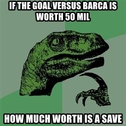Philosoraptor - if the goal versus barca is worth 50 mil how much worth is a save