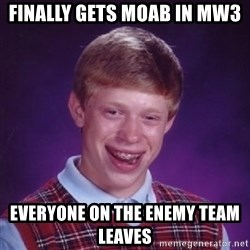 Bad Luck Brian - Finally gets Moab in mw3 everyone on the enemy team leaves