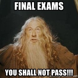 You shall not pass - fINAL eXAMS YOU SHALL NOT PASS!!!