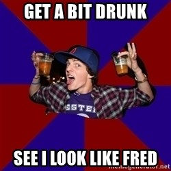 Douchebag College Freshman - Get a bit drunk See I look like FRED