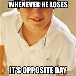 Annoying Childhood Friend - Whenever he loses it's opposite day