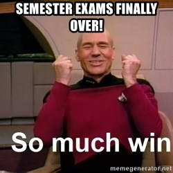So Much Win - Semester exams finally over!