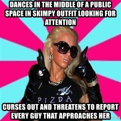 Glamour Girl - dances in the middle of a public space in skimpy outfit looking for attention curses out and threatens to report every guy that approaches her