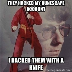 PTSD Karate Kyle - they hacked my runescape account i hacked them with a knife