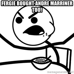 Cereal Guy Furiuos - Fergie bought Andre Marriner too!