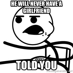 Cereal Guy - He will Never have a girlfriend told you