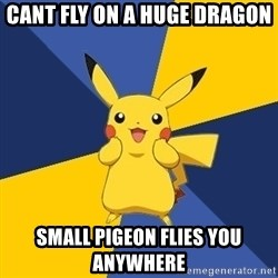 Pokemon Logic  - Cant fly on a huge dragon small pigeon flies you anywhere