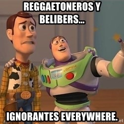 ORIGINAL TOY STORY - reggaetoneros y belibers... ignorantes everywhere.